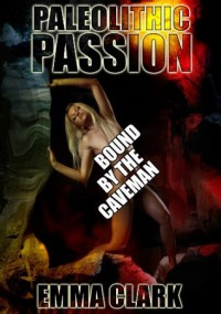 Paleolithic Passion (Bound by the Caveman) - Emma   Clark
