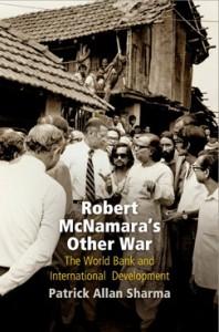 Robert McNamara's Other War: The World Bank and International Development - Patrick Allan Sharma