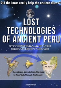 Lost Technologies of Ancient Peru: Did the Incas really help the ancient aliens? - Iosef Schor