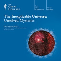 The Inexplicable Universe: Unsolved Mysteries (The Great Courses) - Neil deGrasse Tyson