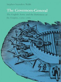 The Governors-General: The English Army And The Definition Of The Empire, 1569-1681 - Stephen Saunders Webb