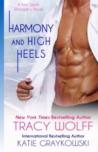 Harmony and High Heels (The Fort Worth Wranglers) (Volume 2) - Tracy Wolff, Katie Graykowski