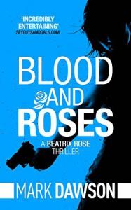Blood & Roses (Beatrix Rose Book 3) - Mark Dawson