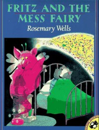 Fritz and the Mess Fairy - Rosemary Wells