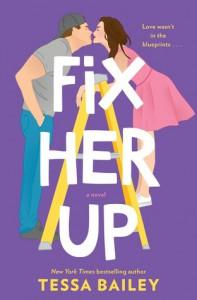 Fix Her Up: A Novel - Tessa Bailey