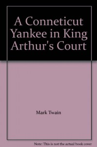 A Conneticut Yankee in King Arthur's Court - Mark Twain