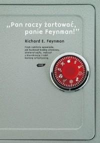 """""""Pan raczy żartować, panie Feynman!"""" Przypadki ciekawego człowieka - Richard P. Feynman, Tomasz Bieroń"""