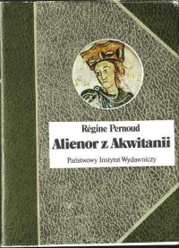 Alienor  z Akwitanii - Régine Pernoud