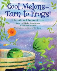 Cool Melons-Turn to Frogs!: The Life and Poems of Issa - Matthew W. Gollub, Kazuko G. Stone
