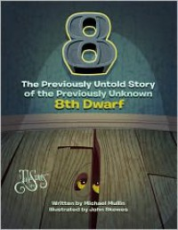 8: The Previously Untold Story of the Previously Unknown 8th Dwarf - Michael Mullin