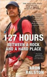 127 Hours: Between a Rock and a Hard Place - Aron Ralston