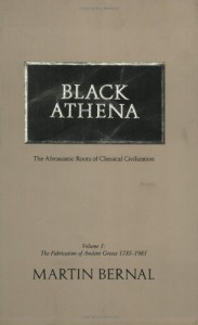 Black Athena: The Afroasiatic Roots of Classical Civilization (The Fabrication of Ancient Greece 1785-1985, Volume 1) - Martin Bernal