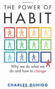 Power of Habit: Why We Do What We Do, and How to Change - Charles Duhigg