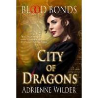 Blood Bonds (City of Dragons, #1) - Adrienne Wilder