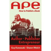 APE: Author, Publisher, Entrepreneur. How to Publish a Book - Shawn Welch, Guy Kawasaki