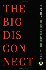 Big Disconnect: The Story of Technology and Loneliness - Giles Slade