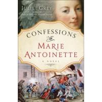 Confessions of Marie Antoinette (Marie Antoinette, #3) - Juliet Grey