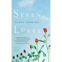 Seven Loves: A Novel - Valerie Trueblood