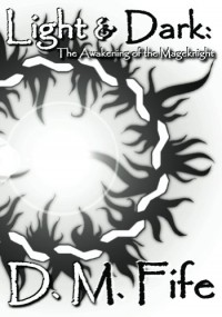 Light & Dark: The Awakening of the Mageknight - Daniel Fife