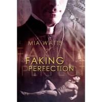 Faking Perfection - Mia Watts