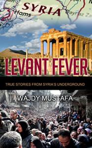 Levant Fever: True stories from Syria's underground - Wajdy Mustafa