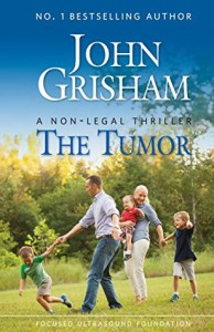 THE TUMOR A Non-Legal Thriller - John Grisham