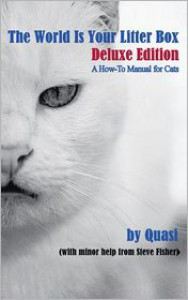 The World Is Your Litter Box: Deluxe Edition: A How-To Manual for Cats - Steve Fisher