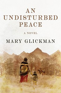 An Undisturbed Peace: A Novel - Mary Glickman