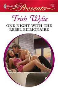 One Night with the Rebel Billionaire (Harlequin Presents, #2833) - Trish Wylie