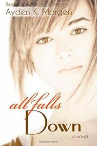 All Falls Down - Ayden K Morgen