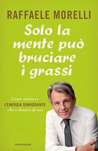 Solo la mente può bruciare i grassi - Raffaele Morelli