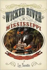 Wicked River: The Mississippi When It Last Ran Wild - Lee Sandlin
