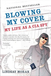 Blowing My Cover : My Life as a CIA Spy - Lindsay Moran