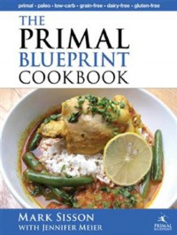 The Primal Blueprint Cookbook: Primal, Low Carb, Paleo, Grain-Free, Dairy-Free and Gluten-Free (Primal Blueprint Series) - Mark Sisson;Jennifer Meier