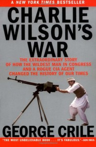 Charlie Wilson's War: The Extraordinary Story of How the Wildest Man in Congress and a Rogue CIA Agent Changed the History of Our Times - George Crile, George Crile