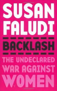 Backlash: The Undeclared War Against Women - Susan Faludi