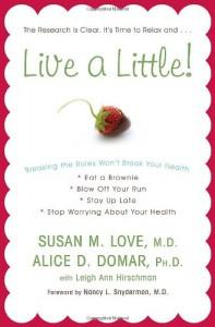 Live a Little!: Breaking the Rules Won't Break Your Health - Susan M. Love, Alice D. Domar, Nancy L. Snyderman, Leigh Ann Hirschman