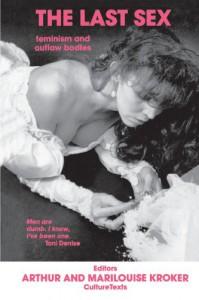 The Last Sex: Feminism and Outlaw Bodies - Arthur Kroker, Arthur Kroker