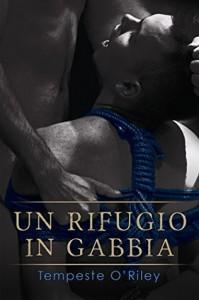Un rifugio in gabbia - Tempeste O'Riley, Cristina Fontana