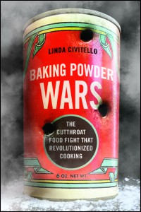 Baking Powder Wars: The Cutthroat Food Fight that Revolutionized Cooking (Heartland Foodways) - Linda Civitello