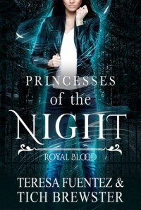 Princesses of the Night: Royal Blood - Teresa Fuentez, Tich Brewster