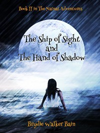 The Ship of Sight and The Hand of Shadow (The Natnat Adventures Book 2) - Brydie Walker Bain