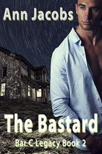 The Bastard: Book 2, Bar C Legacy - Ann Jacobs