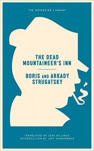 The Dead Mountaineer's Inn: One More Last Rite for the Detective Genre (Neversink) - Arkady Strugatsky, Boris Strugatsky, Josh Billings, Jeff Vandermeer