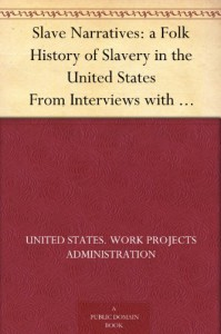Slave Narratives: a Folk History of Slavery in the United States From Interviews with Former Slaves Mississippi Narratives - United States. Work Projects Administration