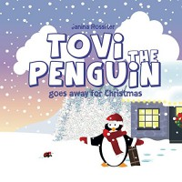 Tovi the Penguin: goes away for Christmas - Janina Rossiter, Janina Rossiter