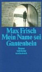 Mein Name sei Gantenbein - Max Frisch