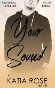 Your Sound (Sherbrooke Station #3) - Katia Rose