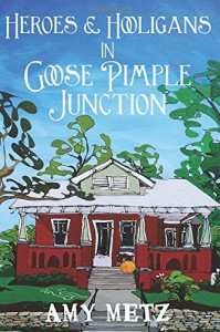 Heroes & Hooligans in Goose Pimple Junction (Goose Pimple Junction Mysteries) (Volume 2) - Amy Metz