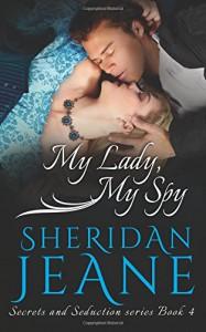 My Lady, My Spy (Secrets and Seduction) (Volume 4) - Sheridan Jeane